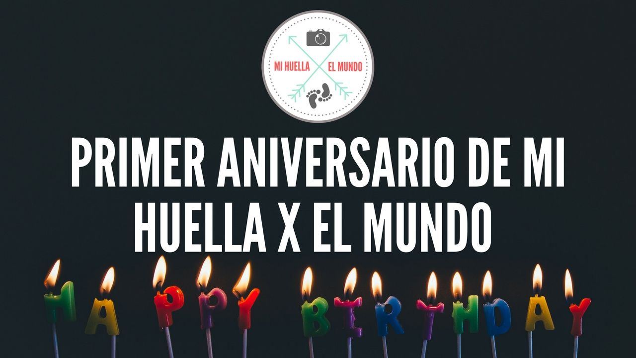 PRIMER ANIVERSARIO DE MI HUELLA X EL MUNDO